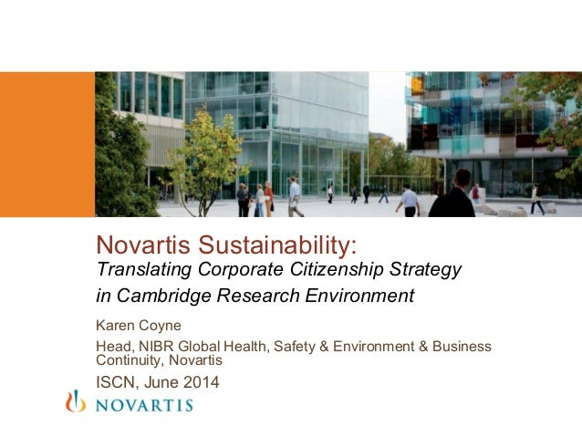 Karen Coyne Head, NIBR Global Health, Safety & Environment & Business Continuity, Novartis ISCN, June 2014 Novartis Sustai...