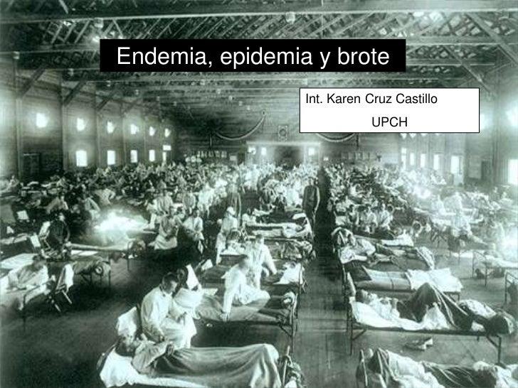 Endemia, epidemia y brote<br />Int. Karen Cruz Castillo<br />UPCH<br />