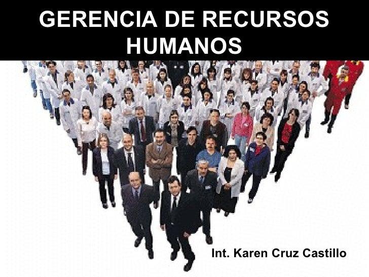 GERENCIA DE RECURSOS HUMANOS Int. Karen Cruz Castillo