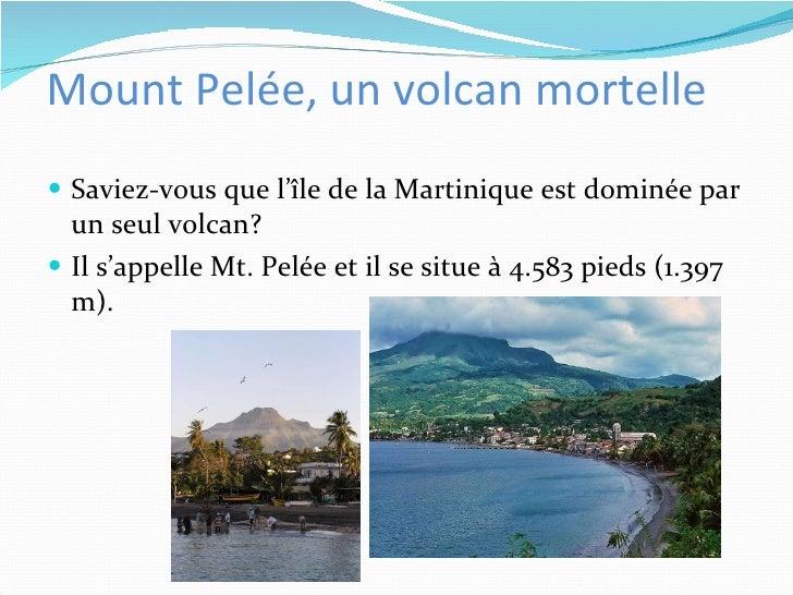 Mount Pelée, un volcan mortelle <ul><li>Saviez-vous que l'île de la Martinique est dominée par un seul volcan? </li></ul><...