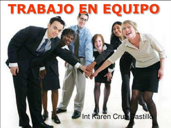 TRABAJO EN EQUIPO<br />Int Karen Cruz Castillo<br />