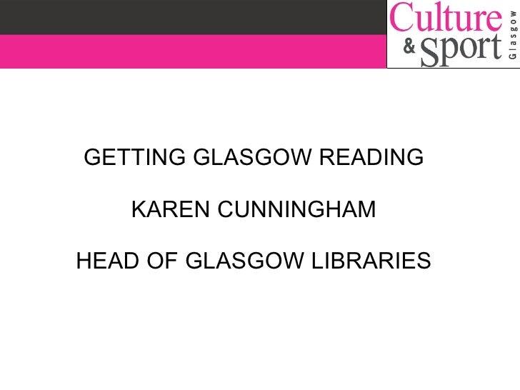 GETTING GLASGOW READING KAREN CUNNINGHAM HEAD OF GLASGOW LIBRARIES