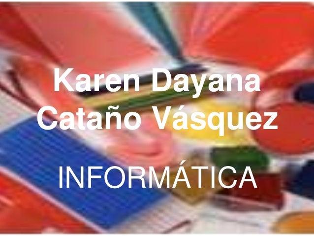 Karen Dayana Cataño Vásquez INFORMÁTICA