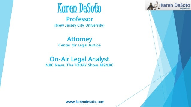 Karen DeSoto Professor (New Jersey City University) Attorney Center for Legal Justice On-Air Legal Analyst NBC News, The T...