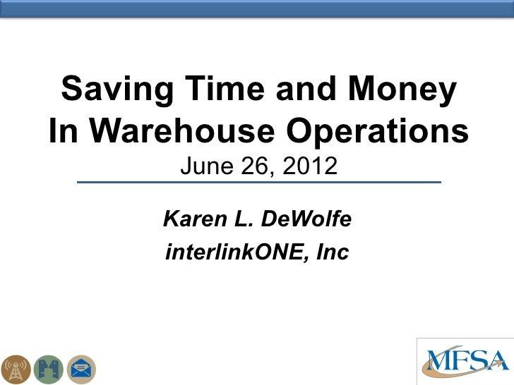 Saving Time and MoneyIn Warehouse Operations       June 26, 2012      Karen L. DeWolfe      interlinkONE, Inc