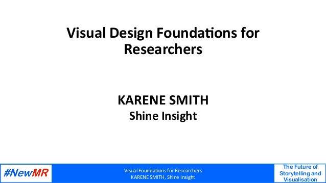 VisualFounda,onsforResearchers KARENESMITH,ShineInsight The Future of Storytelling and Visualisation   VisualDe...