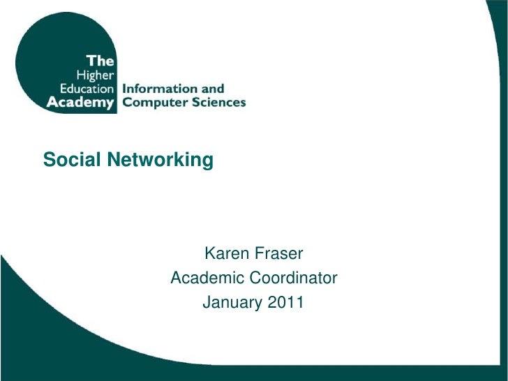 Social Networking<br />Karen Fraser<br />Academic Coordinator<br />January 2011<br />