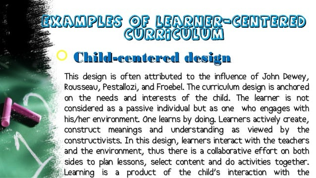 Examples of learner-CenteredExamples of learner-Centered CurriculumCurriculum  Child-centered designChild-centered design...