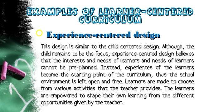 Examples of learner-CenteredExamples of learner-Centered CurriculumCurriculum  Experience-centered designExperience-cente...