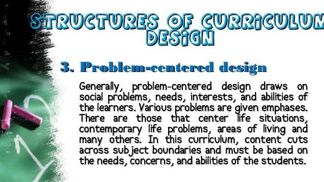 Structures of CurriculumStructures of Curriculum DesignDesign 3.3. Problem-centered designProblem-centered design Generall...
