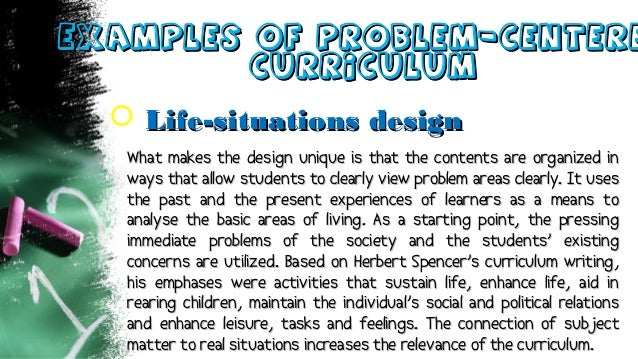 Examples of Problem-CentereExamples of Problem-Centere CurriculumCurriculum  Life-situations designLife-situations design...