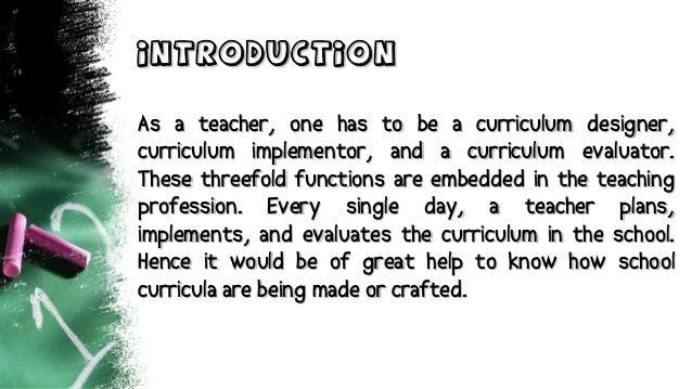 IntroductionIntroduction As a teacher, one has to be a curriculum designer,As a teacher, one has to be a curriculum design...