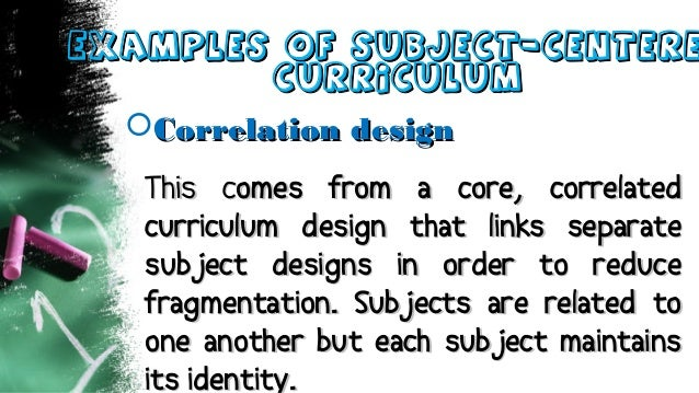 Examples of Subject-CentereExamples of Subject-Centere CurriculumCurriculum Correlation designCorrelation design This cTh...