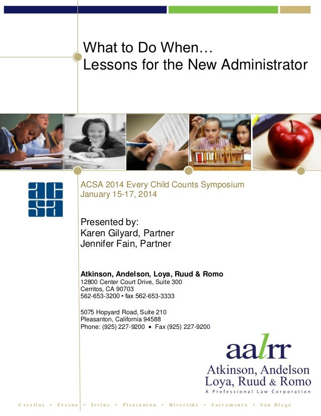 What to Do When… Lessons for the New Administrator  ACSA 2014 Every Child Counts Symposium January 15-17, 2014  Presented ...