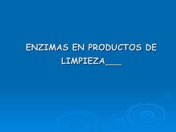 ENZIMAS EN PRODUCTOS DE       LIMPIEZA