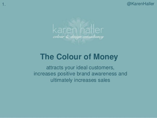 @KarenHaller  1.  The Colour of Money attracts your ideal customers, increases positive brand awareness and ultimately inc...