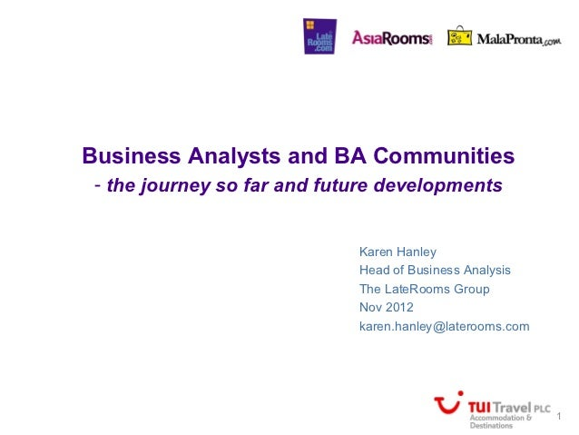 Business Analysts and BA Communities - the journey so far and future developments                             Karen Hanley...