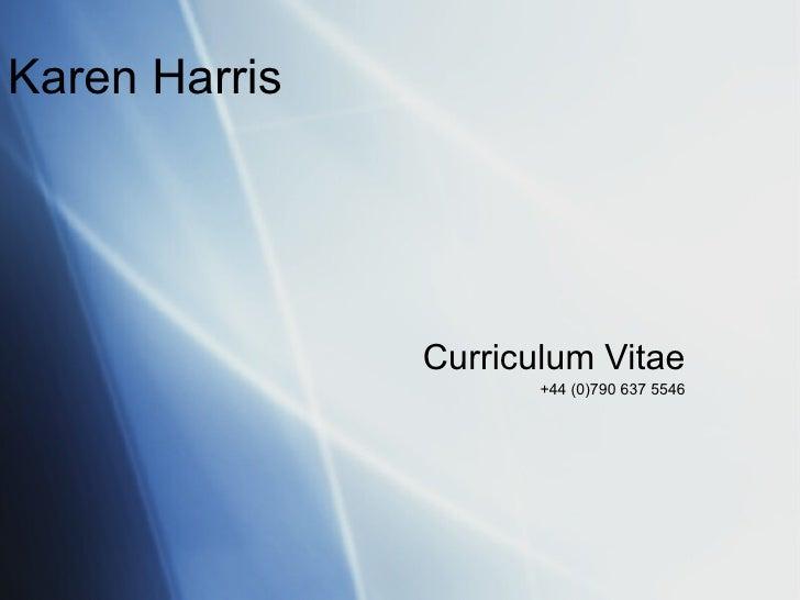 Karen Harris Curriculum Vitae +44 (0)790 637 5546