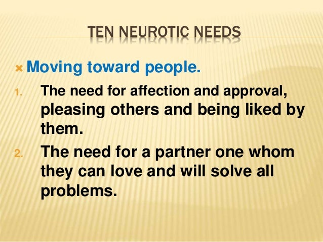 karen horney three personality types Psychoanalyst karen horney described ten 'neurotic needs' that are divided by underlying movement relative to other people into three categories, as below these are all natural human needs -- the major difference is that neurotic people take them to extreme.