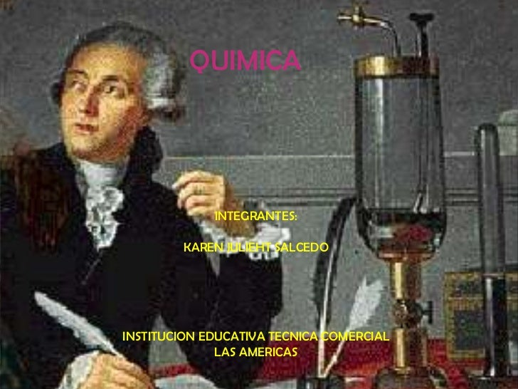 QUIMICA<br />INTEGRANTES:<br />KAREN JULIEHT SALCEDO <br />INSTITUCION EDUCATIVA TECNICA COMERCIAL LAS AMERICAS<br />