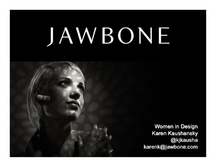 Women in Design   Karen Kaushansky          @kjkaushakarenk@jawbone.com