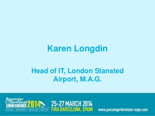 Karen Longdin Head of IT, London Stansted Airport, M.A.G.