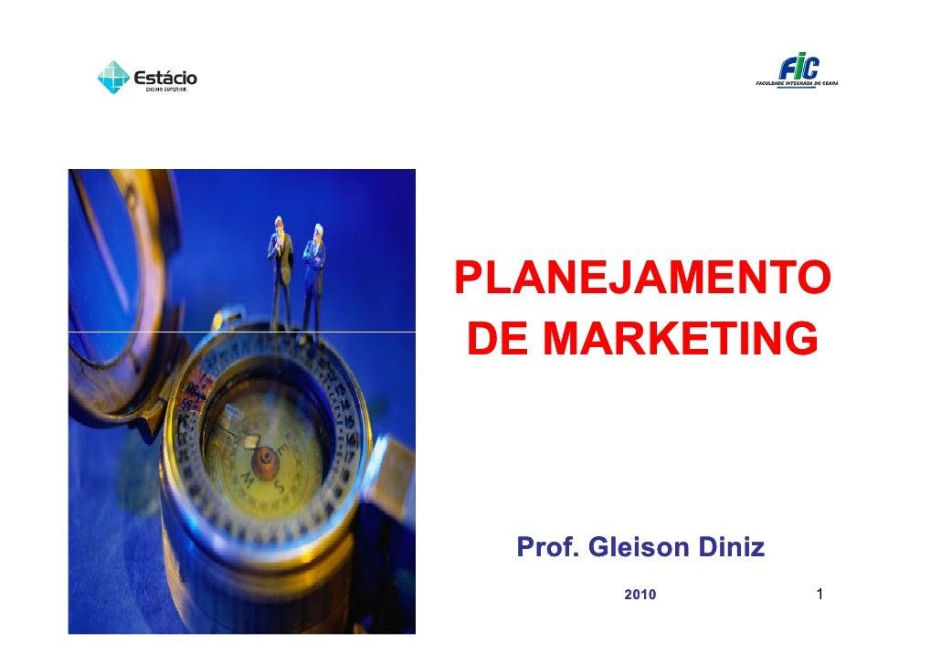 PLANEJAMENTODE MARKETING Prof. Gleison Diniz         2010          1