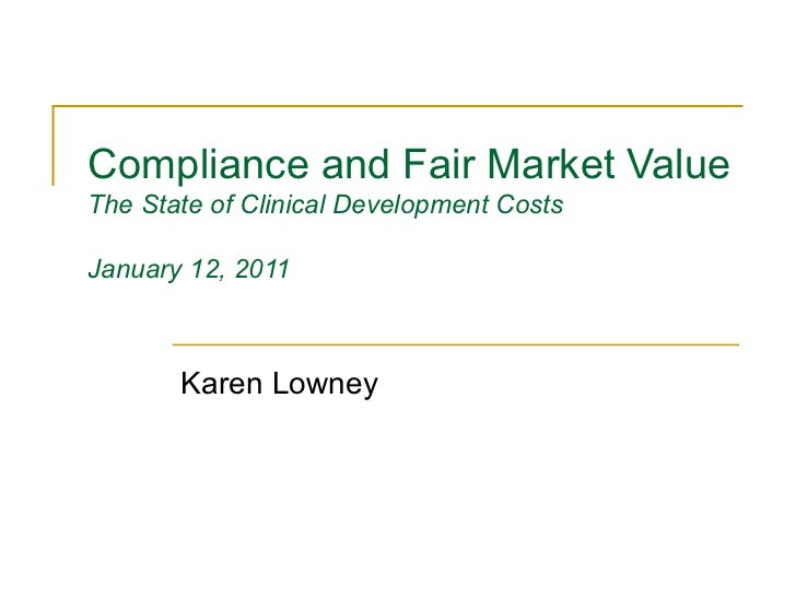 Compliance and Fair Market Value The State of Clinical Development Costs January 12, 2011 Karen Lowney