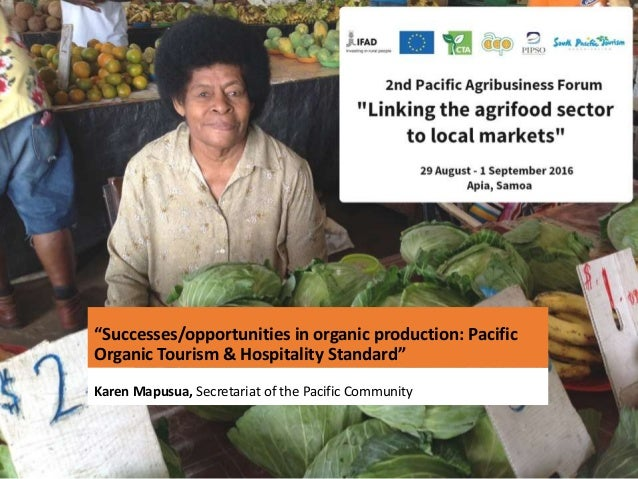 """Successes/opportunities in organic production: Pacific Organic Tourism & Hospitality Standard"" Karen Mapusua, Secretariat..."