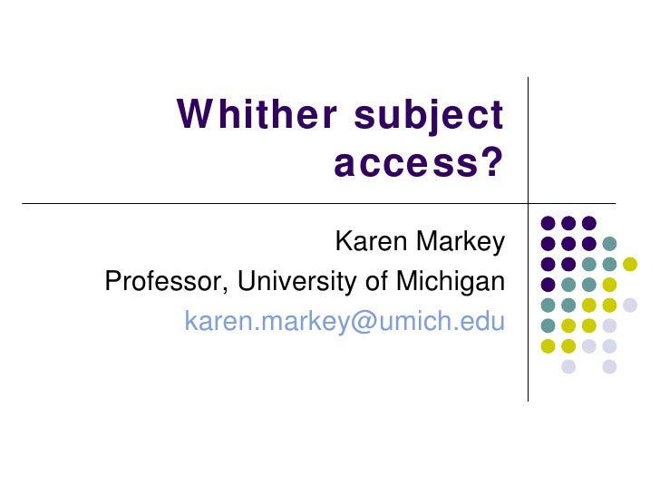 Whither subject access? Karen Markey Professor, University of Michigan [email_address]