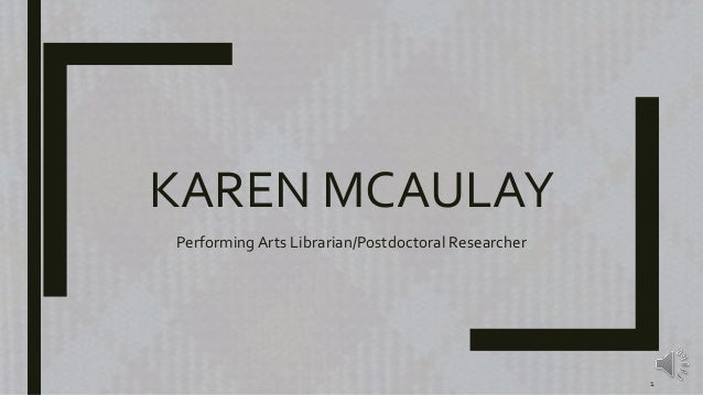 KAREN MCAULAY Performing Arts Librarian/Postdoctoral Researcher 1