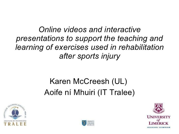 Online videos and interactive presentations to support the teaching and learning of exercises used in rehabilitation after...