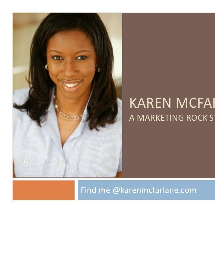 KAREN MCFARLANE           A MARKETING ROCK STARFind me @karenmcfarlane.com