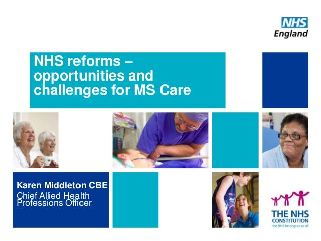 NHS reforms – opportunities and challenges for MS Care  Karen Middleton CBE Chief Allied Health Professions Officer