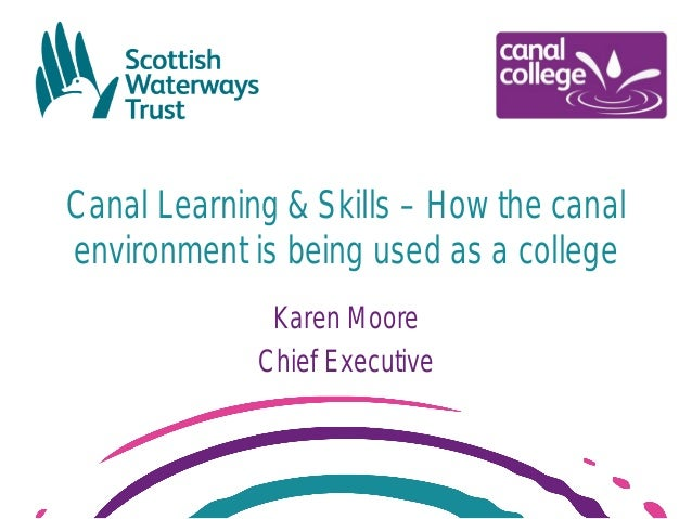 Canal Learning & Skills – How the canal environment is being used as a college Karen Moore Chief Executive