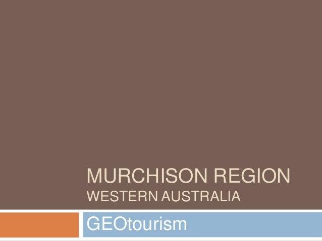 MURCHISON REGION WESTERN AUSTRALIA GEOtourism