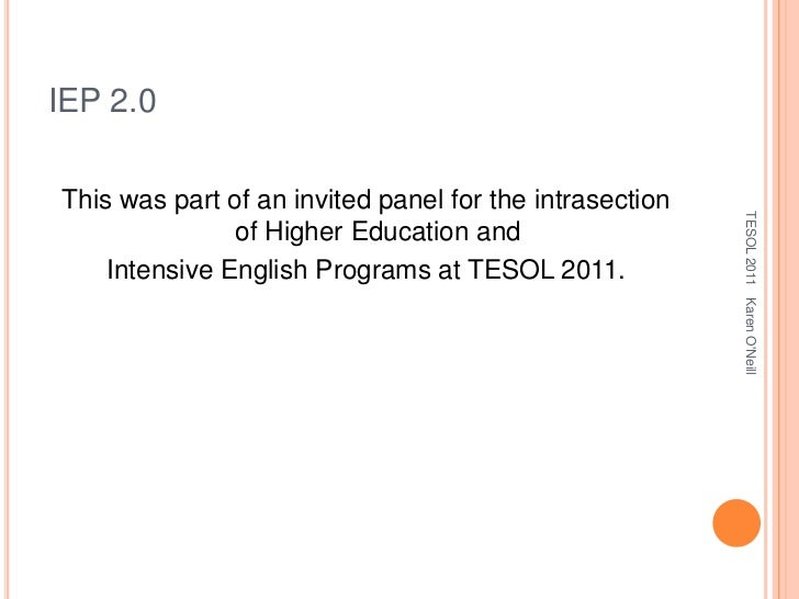 IEP 2.0<br />This was part of an invited panel for the intrasection of Higher Education and <br />Intensive English Progra...