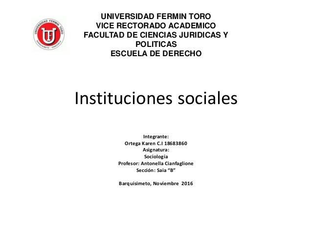 Instituciones sociales Integrante: Ortega Karen C.I 18683860 Asignatura: Sociología Profesor: Antonella Cianfaglione Secci...