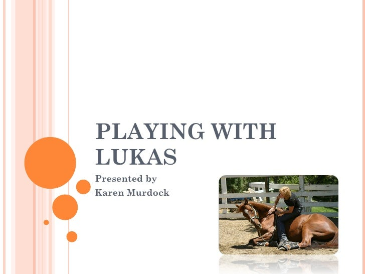 PLAYING WITH LUKAS Presented by Karen Murdock