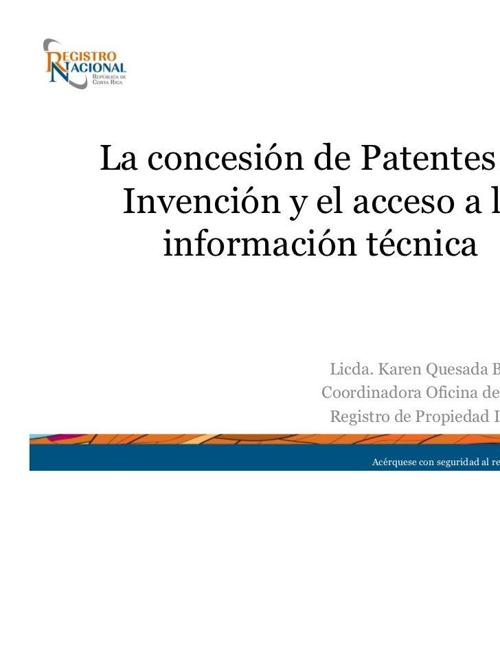 La concesión de Patentes de Invención y el acceso a la    información técnica              Licda. Karen Quesada Bermúdez  ...
