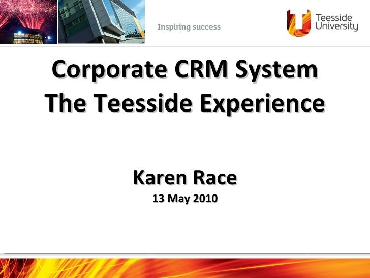 Corporate CRM System The Teesside Experience   Karen Race 13 May 2010