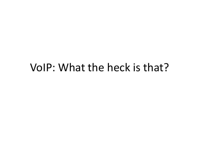 VoIP: What the heck is that?