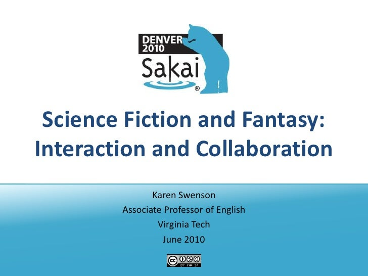 Science Fiction and Fantasy: Interaction and Collaboration                Karen Swenson         Associate Professor of Eng...