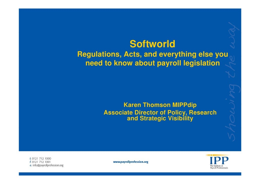 Softworld Regulations, Acts, and everything else you   need to know about payroll legislation                  Karen Thoms...
