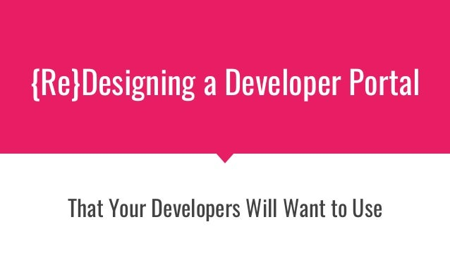 {Re}Designing a Developer Portal That Your Developers Will Want to Use