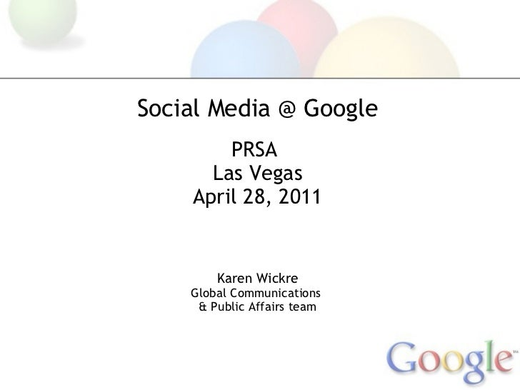 Social Media @ Google PRSA  Las Vegas April 28, 2011 Karen Wickre Global Communications  & Public Affairs team