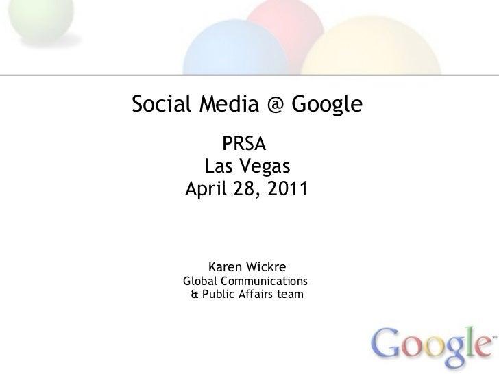 Social Media @ Google PRSA Las Vegas April 28, 2011 Karen Wickre Global Communications & Public Affairs team