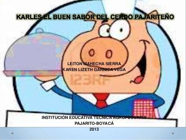 LEITON MAHECHA SIERRA KAREN LIZETH GARNICA VEGA  INSTITUCIÓN EDUCATIVA TÉCNICA AGROPECUARIA PAJARITO-BOYACÁ 2013