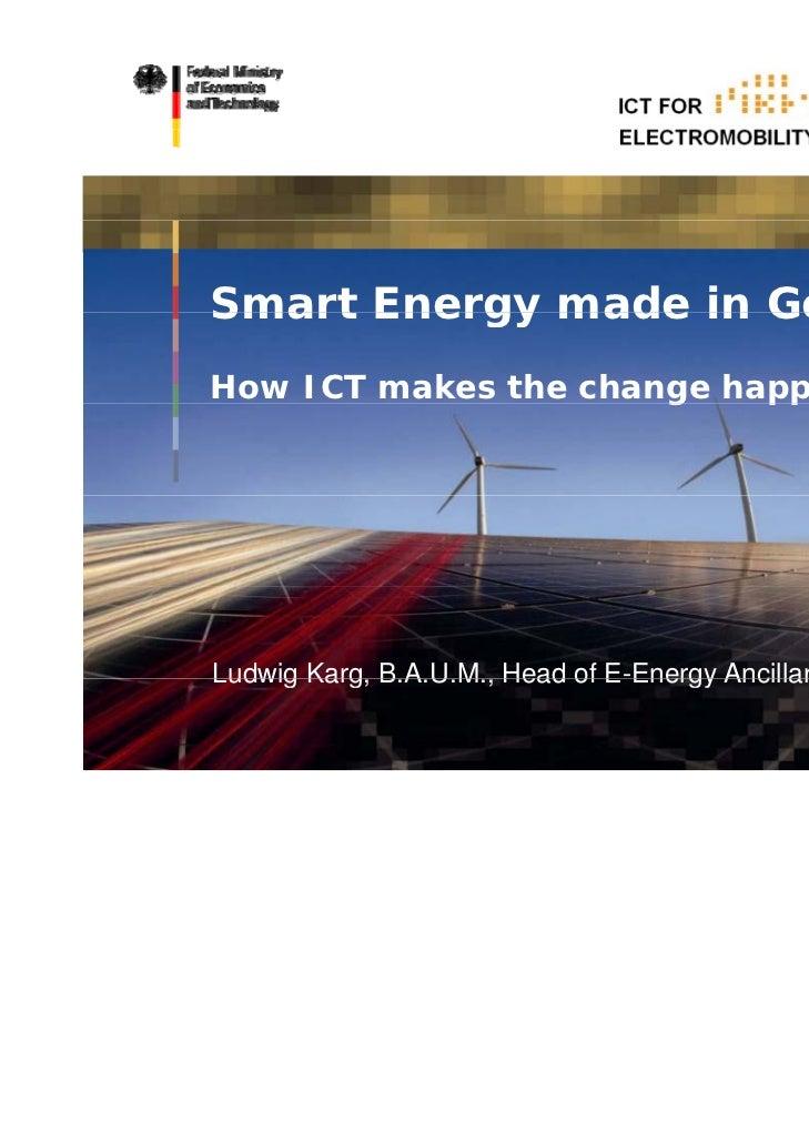 Smart Energy made in GermanyHow ICT makes the change happen                      g    ppLudwig Karg, B A U M Head of E-Ene...