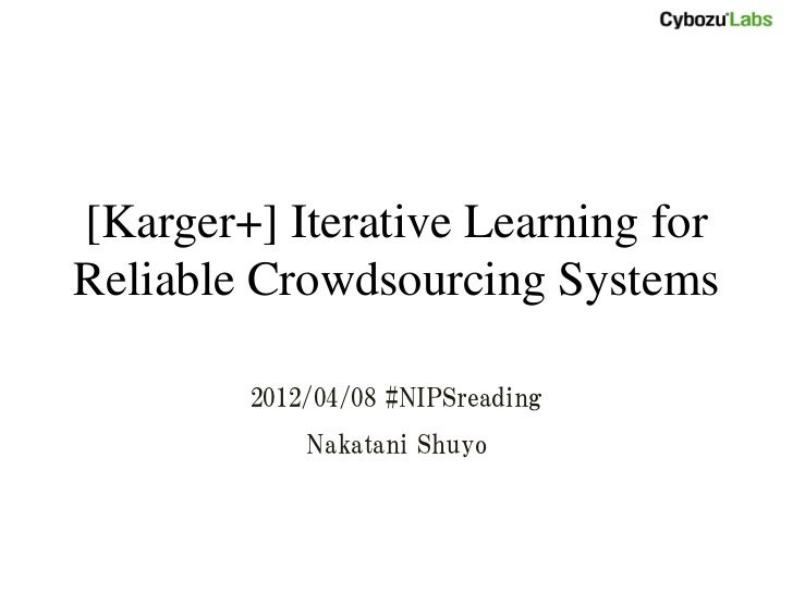 [Karger+] Iterative Learning forReliable Crowdsourcing Systems        2012/04/08 #NIPSreading            Nakatani Shuyo
